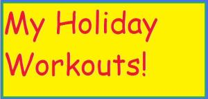 My holiday workouts
